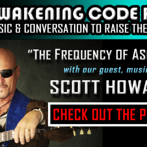 The Frequency of Ascension with musician Scott Howard